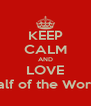 KEEP CALM AND LOVE Half of the World - Personalised Poster A4 size