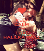KEEP CALM AND LOVE HALİLKAYMAZ - Personalised Poster A4 size