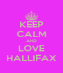 KEEP CALM AND LOVE HALLIFAX - Personalised Poster A4 size