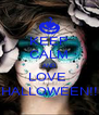 KEEP CALM AND LOVE  HALLOWEEN!! - Personalised Poster A4 size