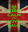 KEEP CALM AND LOVE HALO - Personalised Poster A4 size