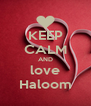 KEEP CALM AND love Haloom - Personalised Poster A4 size