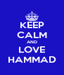 KEEP CALM AND LOVE HAMMAD - Personalised Poster A4 size