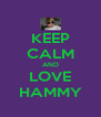 KEEP CALM AND LOVE HAMMY - Personalised Poster A4 size