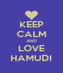 KEEP CALM AND LOVE HAMUDI - Personalised Poster A4 size