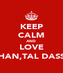 KEEP CALM AND LOVE HAN,TAL DASS - Personalised Poster A4 size