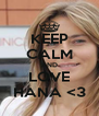 KEEP CALM AND LOVE HANA <3 - Personalised Poster A4 size