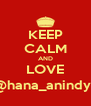 KEEP CALM AND LOVE @hana_anindya - Personalised Poster A4 size