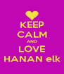 KEEP CALM AND LOVE HANAN elk - Personalised Poster A4 size