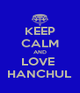 KEEP CALM AND LOVE  HANCHUL - Personalised Poster A4 size