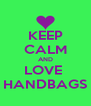 KEEP CALM AND LOVE  HANDBAGS - Personalised Poster A4 size