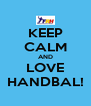 KEEP CALM AND LOVE HANDBAL! - Personalised Poster A4 size