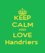 KEEP CALM AND LOVE Handriers  - Personalised Poster A4 size