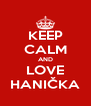 KEEP CALM AND LOVE HANIČKA - Personalised Poster A4 size