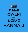 KEEP CALM AND LOVE HANNA :) - Personalised Poster A4 size