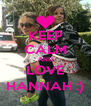 KEEP CALM AND LOVE HANNAH :) - Personalised Poster A4 size