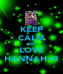 KEEP CALM AND LOVE HANNAH<3 - Personalised Poster A4 size