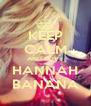 KEEP CALM AND LOVE HANNAH BANANA - Personalised Poster A4 size