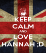 KEEP CALM AND LOVE HANNAH ;D - Personalised Poster A4 size