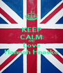 KEEP CALM AND Love Hannah Hnasko - Personalised Poster A4 size