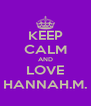 KEEP CALM AND LOVE HANNAH.M. - Personalised Poster A4 size