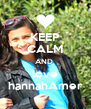 KEEP CALM AND  love hannahAmer - Personalised Poster A4 size