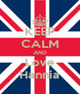 KEEP CALM AND Love Hannia - Personalised Poster A4 size