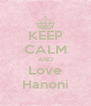 KEEP CALM AND Love Hanoni - Personalised Poster A4 size