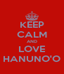 KEEP CALM AND LOVE HANUNO'O - Personalised Poster A4 size