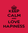 KEEP CALM AND LOVE HAPINESS - Personalised Poster A4 size