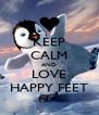 KEEP CALM AND LOVE HAPPY FEET - Personalised Poster A4 size