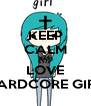 KEEP CALM AND LOVE HARDCORE GIRL - Personalised Poster A4 size