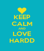 KEEP CALM AND LOVE HARDD - Personalised Poster A4 size
