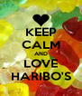 KEEP CALM AND LOVE HARIBO'S - Personalised Poster A4 size