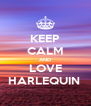 KEEP CALM AND LOVE HARLEQUIN  - Personalised Poster A4 size