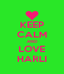 KEEP CALM AND LOVE HARLI - Personalised Poster A4 size