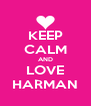 KEEP CALM AND LOVE HARMAN - Personalised Poster A4 size