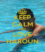KEEP CALM AND LOVE HAROUN - Personalised Poster A4 size