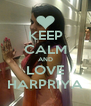 KEEP CALM AND LOVE HARPRIYA - Personalised Poster A4 size