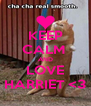 KEEP CALM  AND LOVE HARRIET <3 - Personalised Poster A4 size