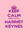 KEEP CALM AND LOVE HARRIET KEYNES - Personalised Poster A4 size