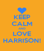 KEEP CALM AND LOVE HARRISON! - Personalised Poster A4 size