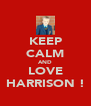 KEEP CALM AND LOVE HARRISON ! - Personalised Poster A4 size