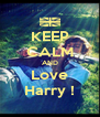 KEEP CALM AND Love Harry ! - Personalised Poster A4 size