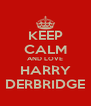 KEEP CALM AND LOVE HARRY DERBRIDGE - Personalised Poster A4 size