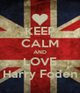 KEEP CALM AND LOVE Harry Foden - Personalised Poster A4 size