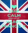 KEEP CALM AND LOVE HARRY FRANCIS X - Personalised Poster A4 size