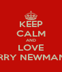 KEEP CALM AND LOVE HARRY NEWMAN xx - Personalised Poster A4 size
