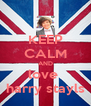 KEEP CALM AND love  harry stayls - Personalised Poster A4 size
