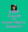 KEEP CALM AND Love Harry Styles!!! - Personalised Poster A4 size